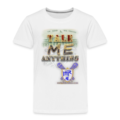Tale Me Anything - Toddler Premium T-Shirt