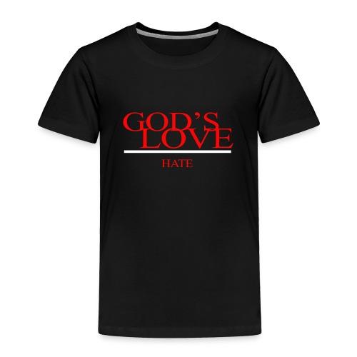 GODS LOVE HATE - Toddler Premium T-Shirt
