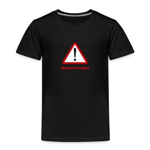 Warning I m Very Smart - Toddler Premium T-Shirt