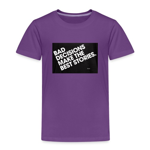 bad decisions make best stories - Toddler Premium T-Shirt