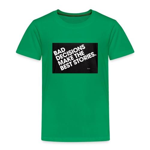 bad decisions make best stories - Toddler Premium T-Shirt