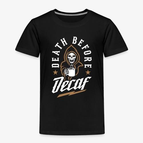 Death Before Decaf - Toddler Premium T-Shirt