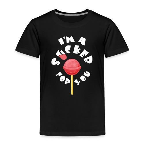 Im A Sucker For You - Toddler Premium T-Shirt
