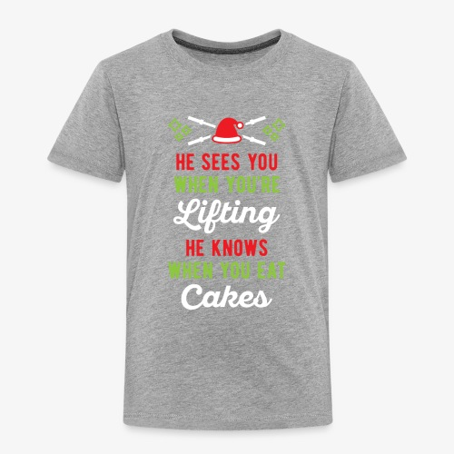 He Sees You When You're Lifting He Knows When You - Toddler Premium T-Shirt