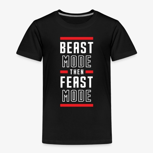 B Mode Then Feast Mode - Toddler Premium T-Shirt