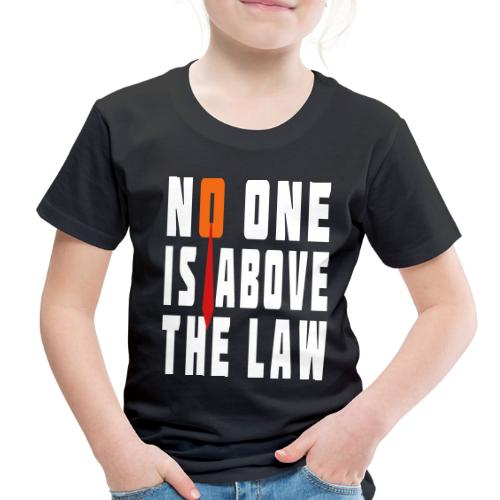 Trump Is Not Above The Law T-shirt - Toddler Premium T-Shirt