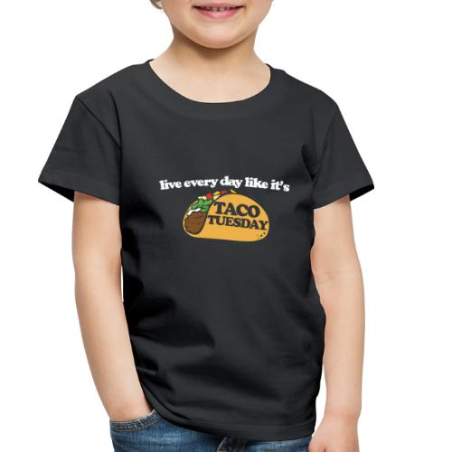 Live every day like it's taco tuesday - Toddler Premium T-Shirt