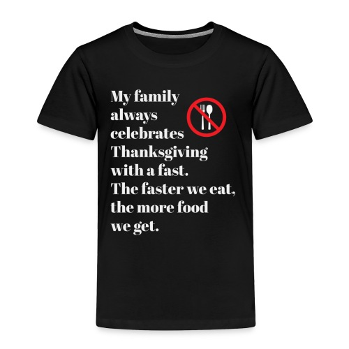 Thanksgiving Simple Joke Good Gift 2018 - Toddler Premium T-Shirt