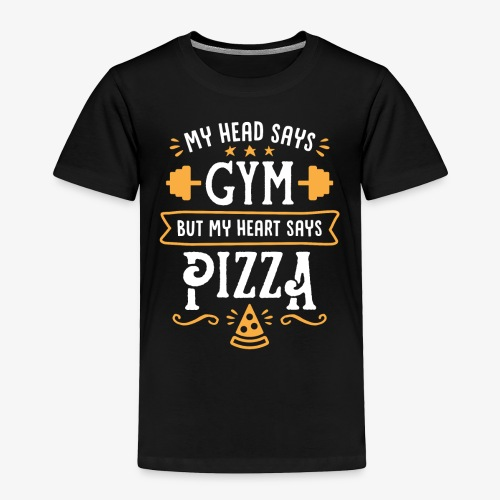 My Head Says Gym But My Heart Says Pizza - Toddler Premium T-Shirt