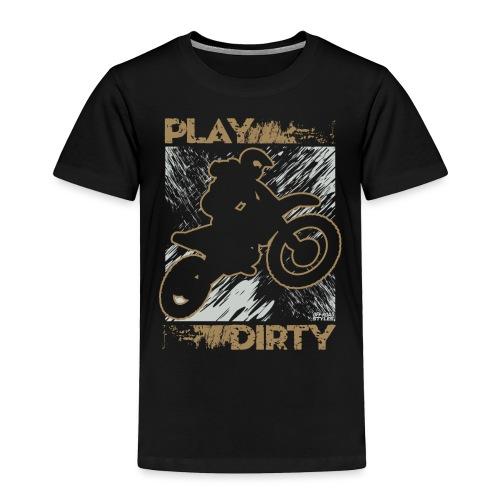 Dirt Bike Play Dirty - Toddler Premium T-Shirt