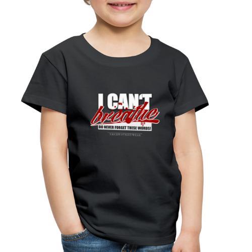 i cant breathe - Toddler Premium T-Shirt