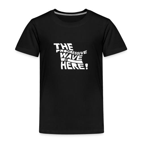 Progressive Wave Is Here - Toddler Premium T-Shirt