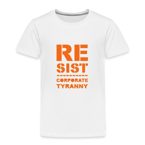 Resist CorporateTyranny 2017 - Toddler Premium T-Shirt
