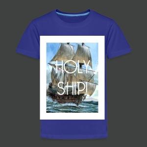 Holy Ship - Toddler Premium T-Shirt