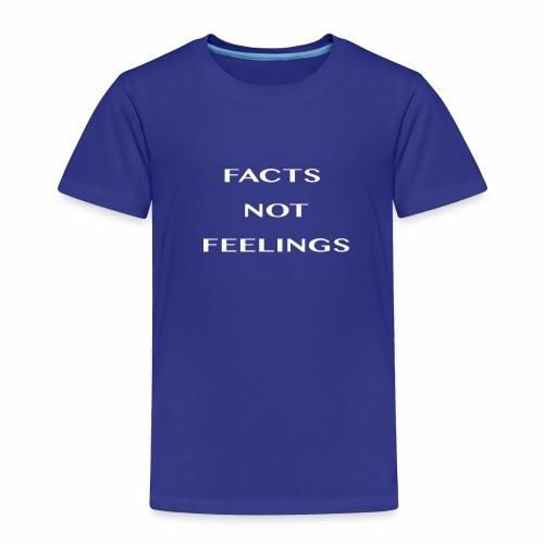 FACTS NOT FEELINGS - Toddler Premium T-Shirt