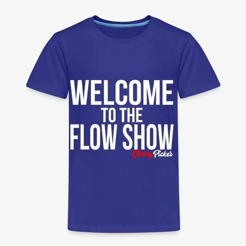 Welcome To The Flow Show - Toddler Premium T-Shirt