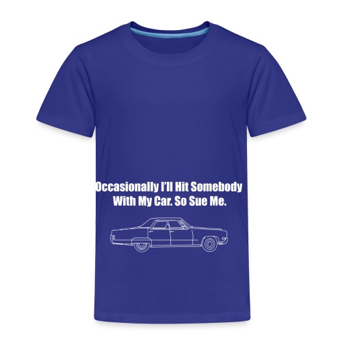 Occasionally I'll Hit Somebody With My Car... - Toddler Premium T-Shirt