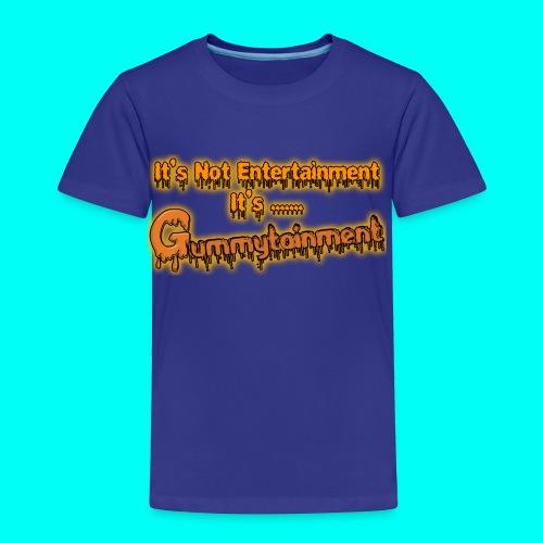 Not Entertainment....Gummytainment T-Shirt - Toddler Premium T-Shirt