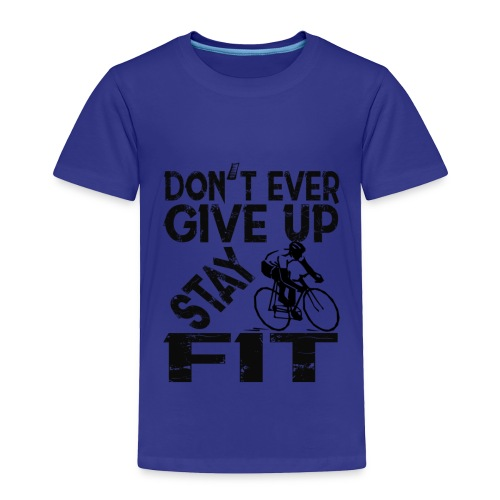 Don't ever give up - stay fit - Toddler Premium T-Shirt