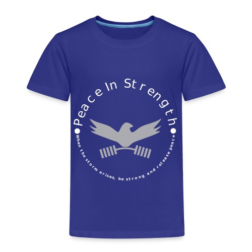 Peace_In_Strength_Grey_whiteLetter - Toddler Premium T-Shirt