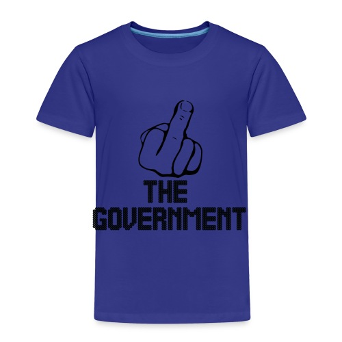 Fuck The Government - Toddler Premium T-Shirt