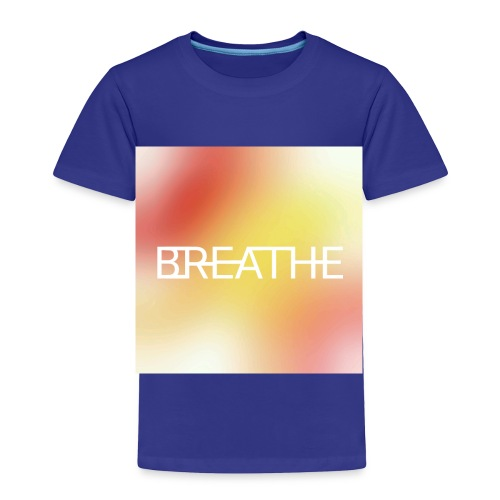 BREATHE - Toddler Premium T-Shirt