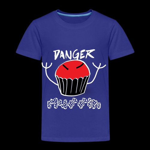 Danger Muffin - Toddler Premium T-Shirt
