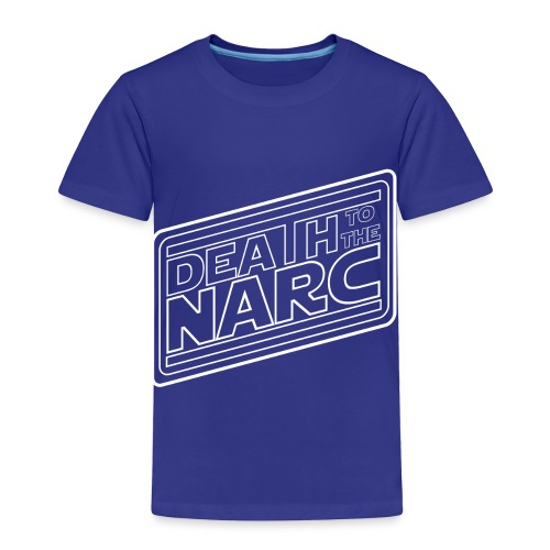 Death To The Narc - Toddler Premium T-Shirt