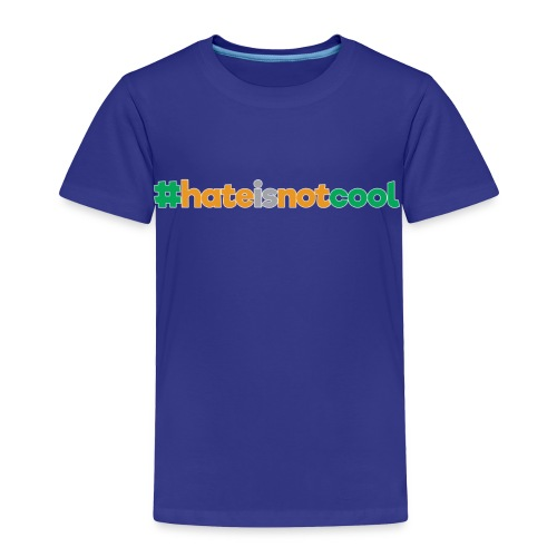 #hateisnotcool - Toddler Premium T-Shirt
