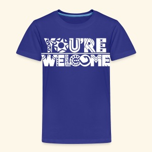 You're Welcome Full - Toddler Premium T-Shirt