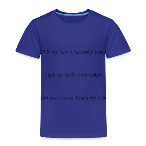 Yes my hair is naturally curly. No you can't touch - Toddler Premium T-Shirt