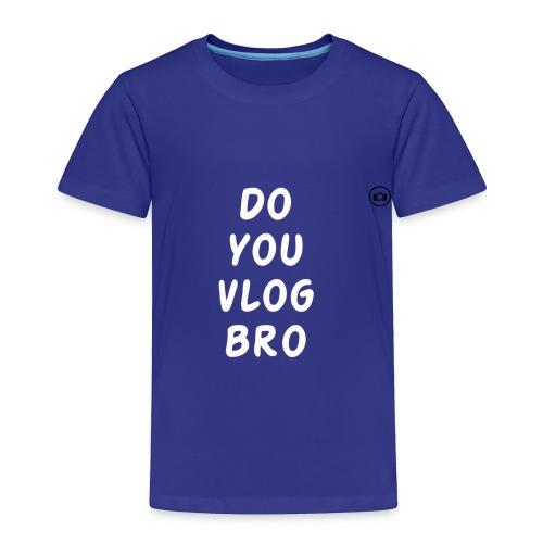DO you vlog bro T-Shirt - Toddler Premium T-Shirt