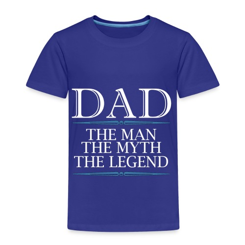 Dad The Man The Myth The Legend - Toddler Premium T-Shirt