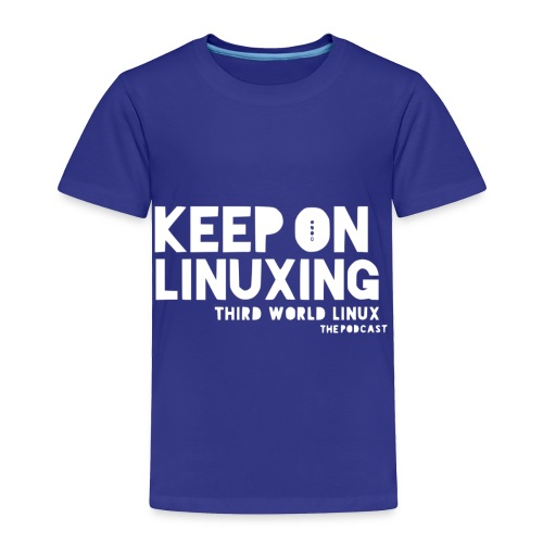 Keep on Linuxing - Toddler Premium T-Shirt