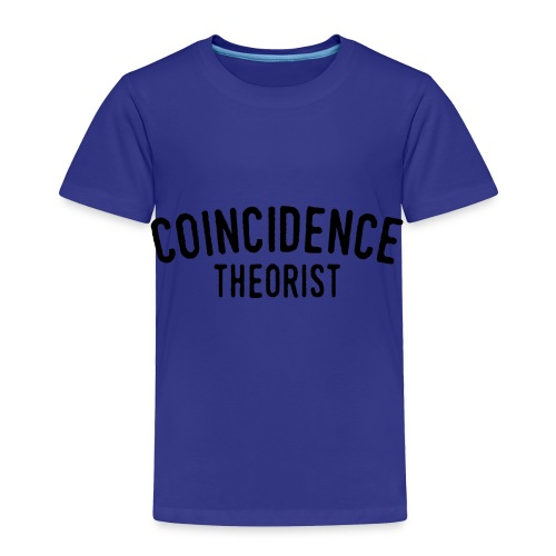 Coincidence Theorist - Toddler Premium T-Shirt