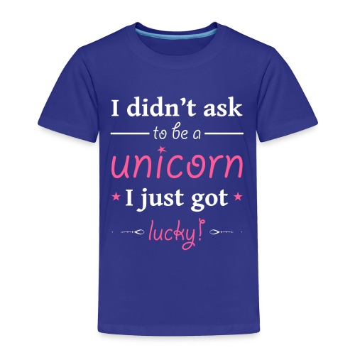 I Didn't Ask to be a Unicorn I Just Got Lucky - Toddler Premium T-Shirt