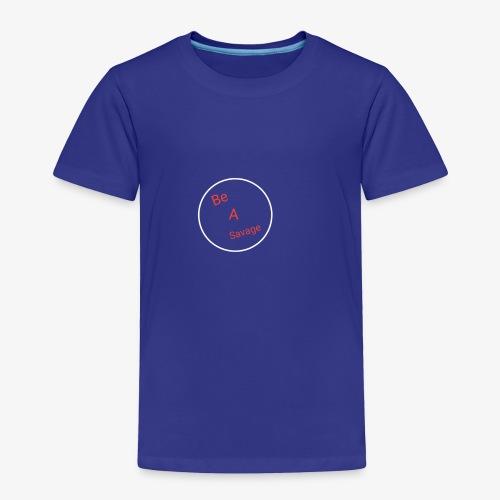 Be A Savage - Toddler Premium T-Shirt