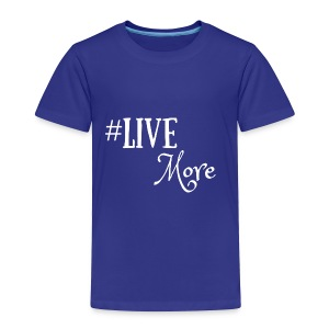 #LiveMore - Toddler Premium T-Shirt