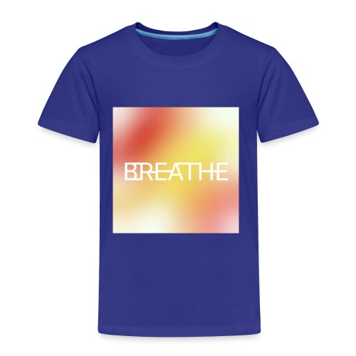 BREATHE - Toddler Premium T-Shirt