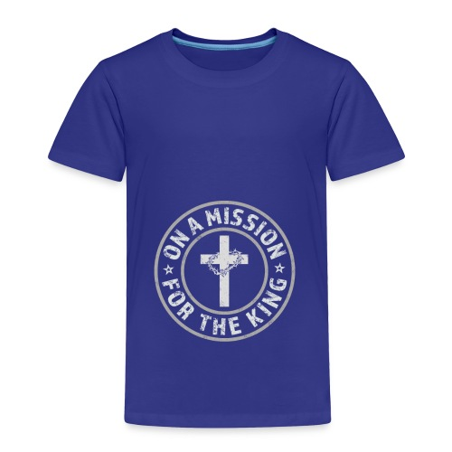 On A Mission For The King (light lettering) - Toddler Premium T-Shirt