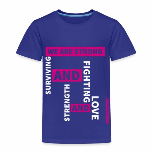 We Are Strong - Breast Cancer Awareness - Toddler Premium T-Shirt