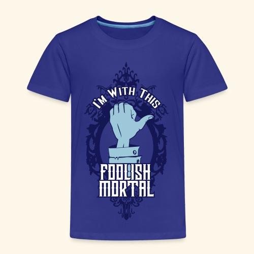 I'm With This Foolish Mortal - Toddler Premium T-Shirt