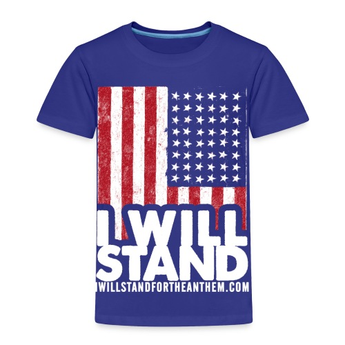 The Original I Will Stand For The Anthem Design - Toddler Premium T-Shirt