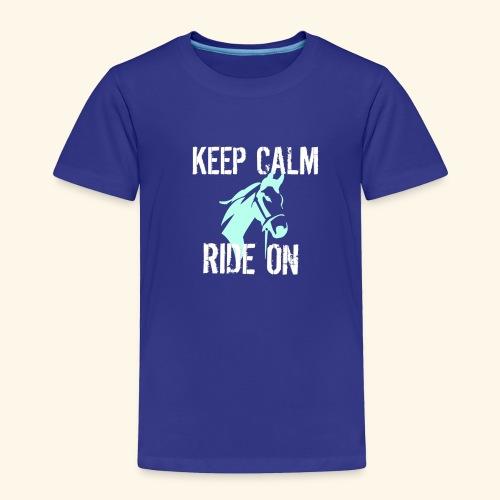 Keep Calm Ride On - Toddler Premium T-Shirt