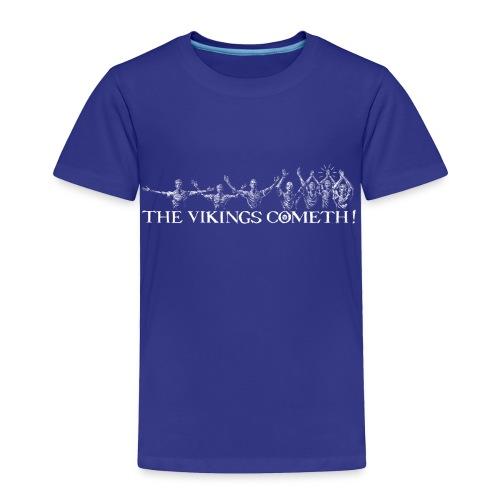 The Vikings Cometh - Toddler Premium T-Shirt