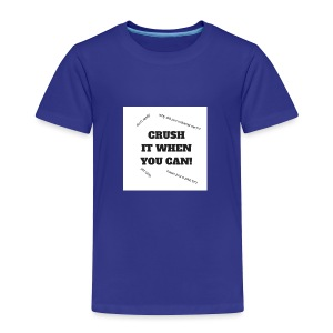 DON'T CRUSH IT WHEN YOU CAN! - Toddler Premium T-Shirt