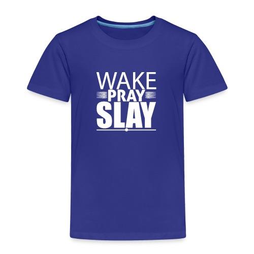 wakeprayslay - Toddler Premium T-Shirt