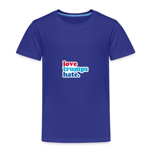 Love Trumps Hate - Toddler Premium T-Shirt