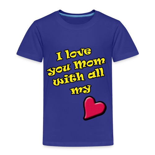 love-my-mom-with-all-my-heart - Toddler Premium T-Shirt