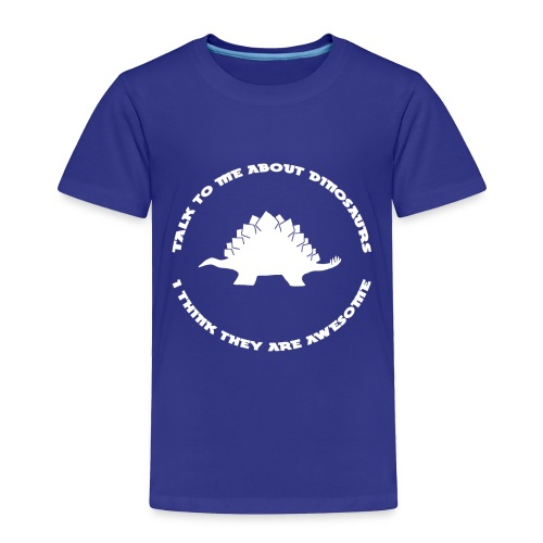 Dinosaurs Are Awesome - Toddler Premium T-Shirt